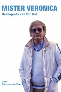 Mister Veronica, de biografie van Rob Out, Radio Veronica